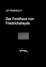 Das Forsthaus von Friedrichsheyde