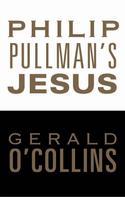 Gerald O'Collins: Philip Pullman's Jesus