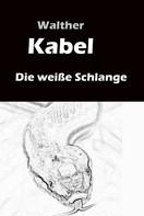 Walther Kabel: Die weiße Schlange