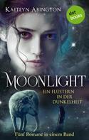 Kaitlyn Abington: Moonlight – Ein Flüstern in der Dunkelheit: Fünf Romane in einem Band ★★★★
