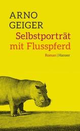 Selbstporträt mit Flusspferd - Roman