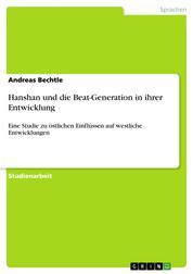 Hanshan und die Beat-Generation in ihrer Entwicklung - Eine Studie zu östlichen Einflüssen auf westliche Entwicklungen