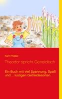Karin Hojdar: Theodor spricht Getreidisch