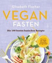 Vegan Fasten – Die 100 besten basischen Rezepte - Mit 14-Tage-Abnehmprogramm
