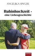 Angelika Singer: Rubinhochzeit - eine Liebesgeschichte
