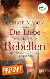 Die Liebe der Rebellen - Die Outlaw-Trilogie erstmals in einem Band