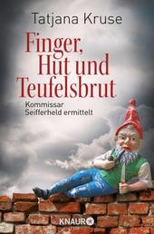 Finger, Hut und Teufelsbrut - Kommissar Seifferheld ermittelt