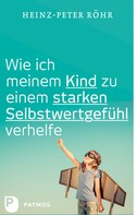 Heinz-Peter Röhr: Wie ich meinem Kind zu einem starken Selbstwertgefühl verhelfe ★★★