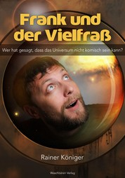 Frank und der Vielfraß - Wer hat gesagt, dass das Universum nicht komisch sein kann?