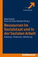 Alban Knecht: Ressourcen im Sozialstaat und in der Sozialen Arbeit