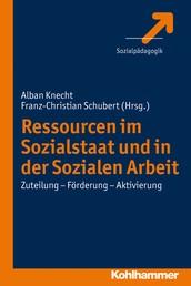 Ressourcen im Sozialstaat und in der Sozialen Arbeit - Zuteilung - Förderung - Aktivierung