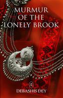 Debashis Dey: Murmur of The Lonely Brook