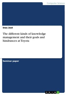 The different kinds of knowledge management and their goals and hindrances at Toyota
