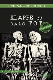 Klappe zu - Balg tot - Bitterböse Kurzgeschichten