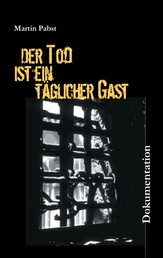 Der Tod ist ein täglicher Gast - Holländische Geiseln und Widerstandskämpfer 1944/45 in den Arbeitserziehungslagern Zöschen, Schafstädt und Ammendorf/Osendorf