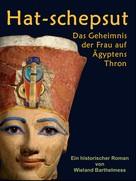 Wieland Barthelmess: HAT-SCHEPSUT: Das Geheimnis der Frau auf Ägyptens Thron