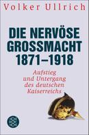 Dr. Volker Ullrich: Die nervöse Großmacht 1871 - 1918