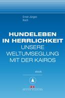 Ernst-Jürgen Koch: Hundeleben in Herrlichkeit