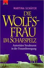 Die Wolfsfrau im Schafspelz - Autoritäre Strukturen in der Frauenbewegung