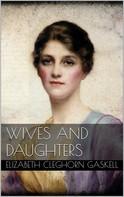 Elizabeth Cleghorn Gaskell: Wives and Daughters