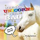 Brody Jackson: When Unicorns Turn Bad