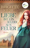 Brigitte Riebe: Liebe ist ein Kleid aus Feuer ★★★★★