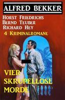 Alfred Bekker: 4 Kriminalromane - Vier skrupellose Morde