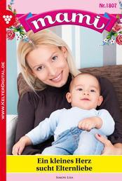 Mami 1807 – Familienroman - Ein kleines Herz sucht Elternliebe