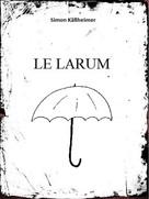 Simon Käßheimer: Le Larum