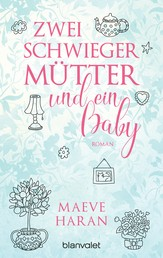 Zwei Schwiegermütter und ein Baby - Roman