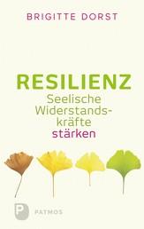 Resilienz - Seelische Widerstandskräfte stärken