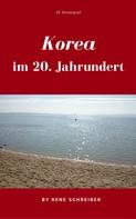 René Schreiber: Korea im 20. Jahrundert ★