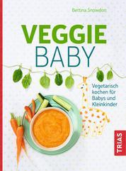 Veggie-Baby - Vegetarisch kochen für Babys und Kleinkinder