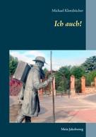 Michael Klotzbücher: Ich auch!