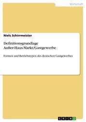 Definitionsgrundlage Außer-Haus-Markt/Gastgewerbe - Formen und Betriebstypen des deutschen Gastgewerbes