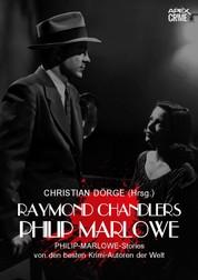 RAYMOND CHANDLERS PHILIP MARLOWE - PHILIP-MARLOWE-Storys von den besten Krimi-Autoren der Welt - Herausgegeben von Christian Dörge
