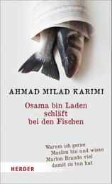 Osama bin Laden schläft bei den Fischen - Warum ich gerne Muslim bin und wieso Marlon Brando viel damit zu tun hat