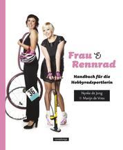 Frau & Rennrad - Handbuch für die Hobbyradsportlerin
