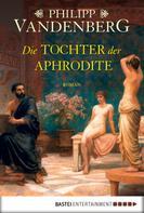 Philipp Vandenberg: Die Tochter der Aphrodite ★★★★