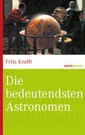 Fritz Krafft: Die bedeutendsten Astronomen