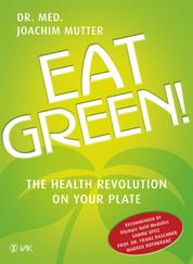 Eat Green! - The Health Revolution On Your Plate