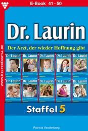 Dr. Laurin Staffel 5 – Arztroman - E-Book 41-50