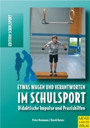 Etwas wagen und verantworten im Schulsport - Didaktische Impulse und Praxishilfen