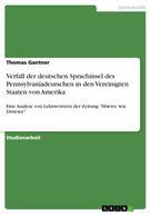 Thomas Gantner: Verfall der deutschen Sprachinsel des Pennsylvaniadeutschen in den Vereinigten Staaten von Amerika