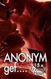 Anonym gef... - 15 x fremde Haut spüren!