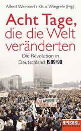 Acht Tage, die die Welt veränderten - Die Revolution in Deutschland 1989/90 - Ein SPIEGEL-Buch