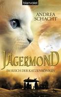 Andrea Schacht: Jägermond 1 - Im Reich der Katzenkönigin ★★★★★