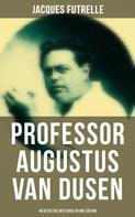 Jacques Futrelle: Professor Augustus Van Dusen: 49 Detective Mysteries in One Edition