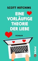 Eine vorläufige Theorie der Liebe - Roman