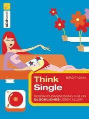 Think Single - Gebrauchsanweisung für ein glückliches Leben allein